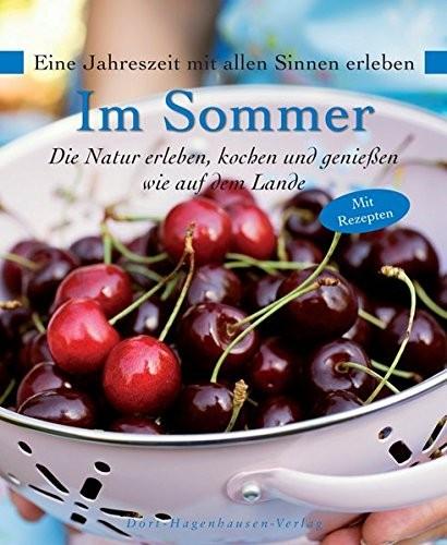 Im Sommer. Die Natur erleben, kochen und genießen